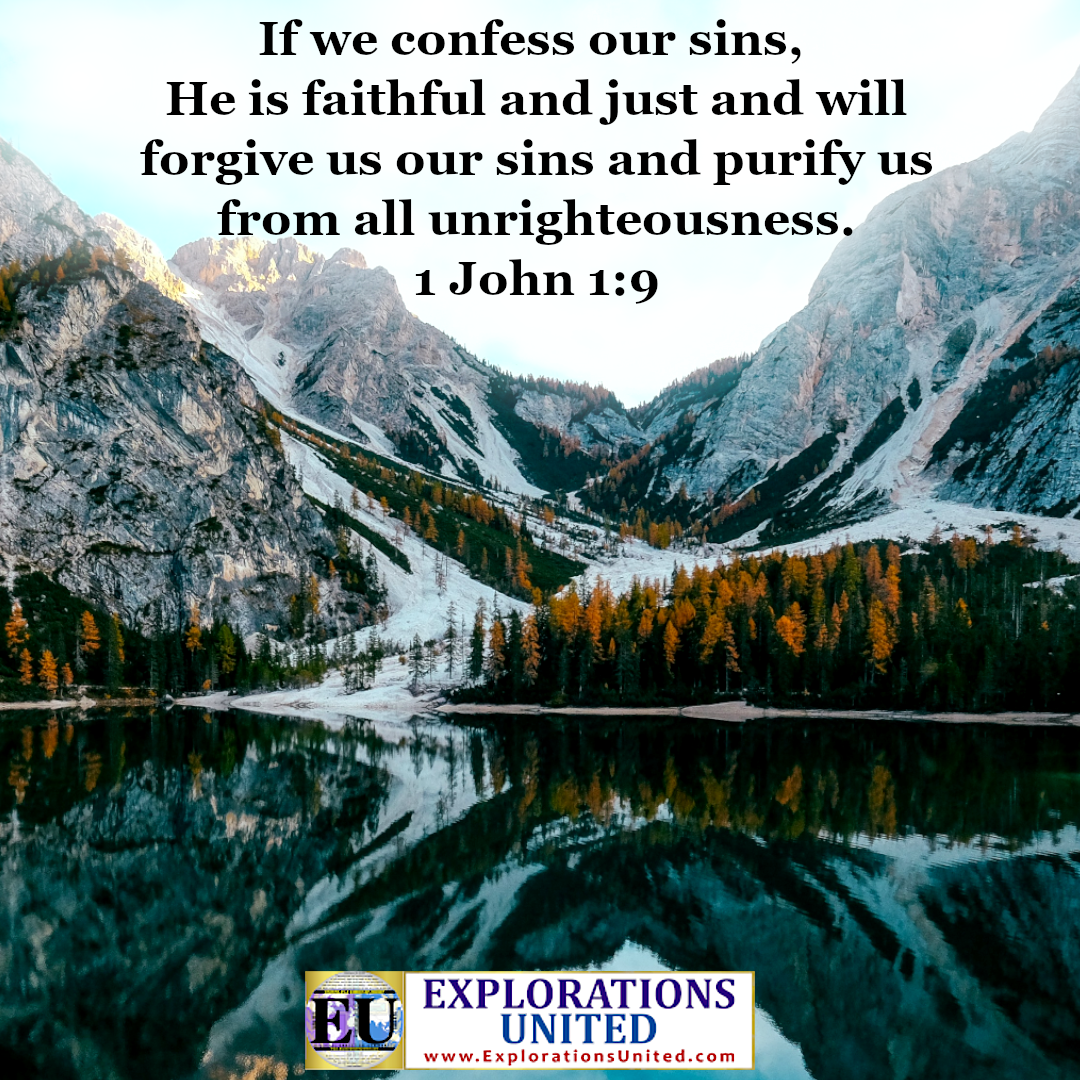 EXPLORATIONS-UNITED-PIC-1-John-19-If-we-confess-our-sins-He-is-faithful-and-just-and-will-forgive-us-our-sins-and-purify-us-from-all-unrighteousness
