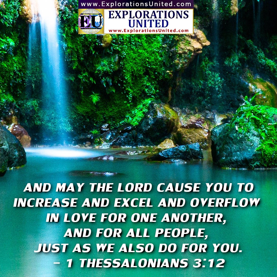 EXPLORATIONS-UNITED-PIC-1-Thessalonians-3.12-And-may-the-Lord-cause-you-to-increase-and-excel-and-overflow-in-love-for-one