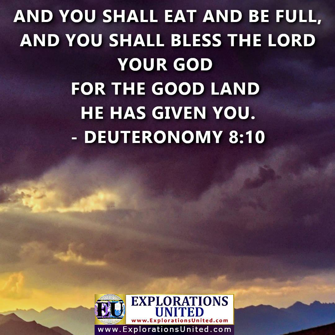 EXPLORATIONS-UNITED-PIC-Deuteronomy-8.10-And-you-shall-eat-and-be-full-and-you-shall-bless-the-Lord-your-God-for-the-good-land-he-has-given-you-1