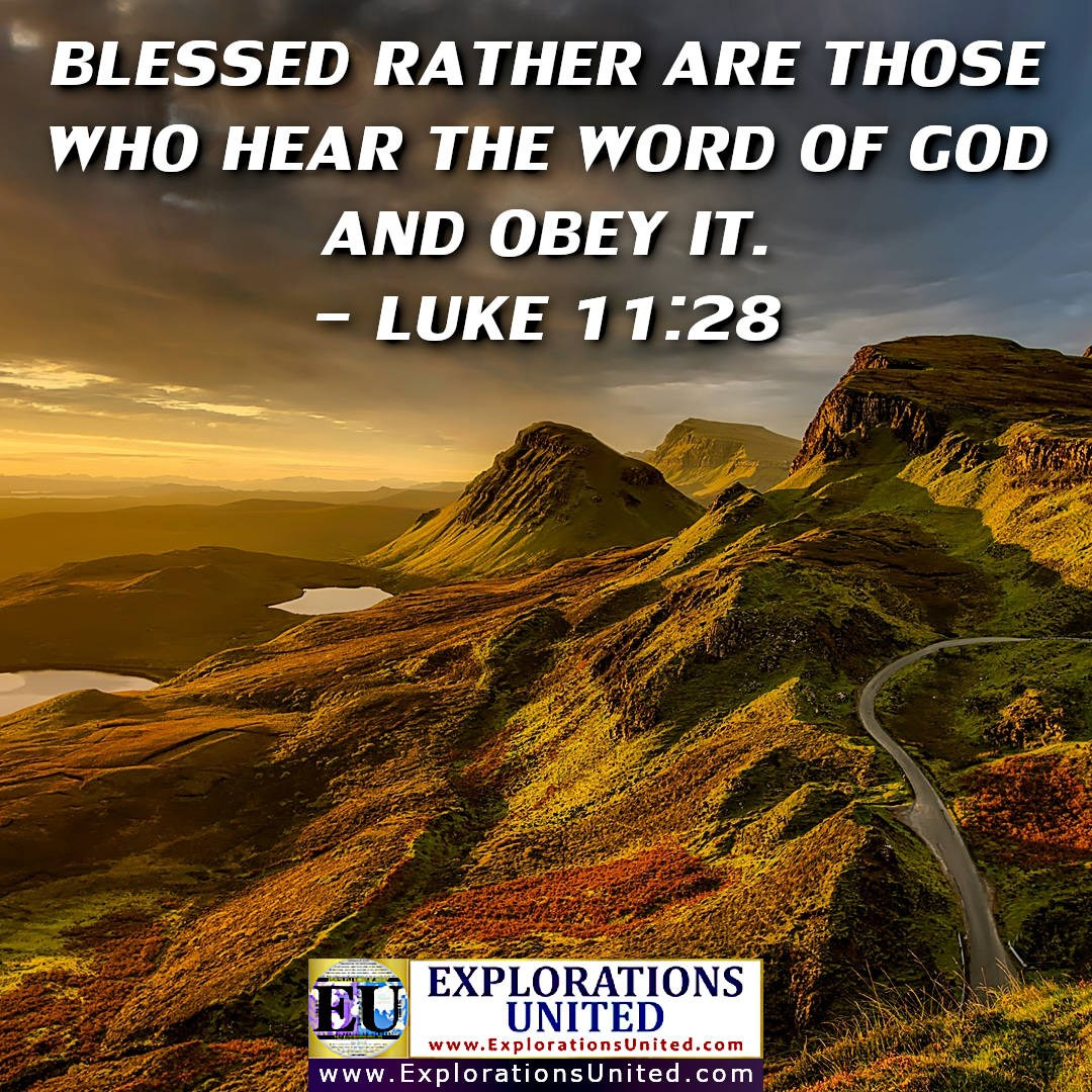 EXPLORATIONS-UNITED-PIC-EXPLORATIONS-UNITED-PIC-Luke-11.28-Blessed-rather-are-those-who-hear-the-word-of-God-and-obey-it
