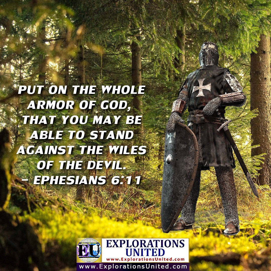 EXPLORATIONS-UNITED-PIC-Ephesians-6.11-Put-on-the-whole-armor-of-God-that-you-may-be-able-to-stand-against-the-wiles-of-the-devil