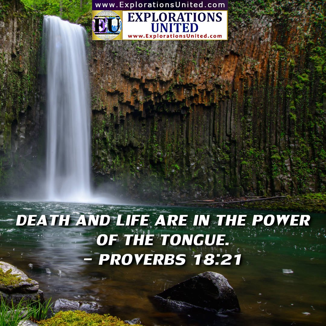 EXPLORATIONS-UNITED-PIC-Proverbs-18.21-Death-and-life-are-in-the-power-of-the-tongue-and-those-who-love-it-and-indulge-it-will-eat-its-fruit-and