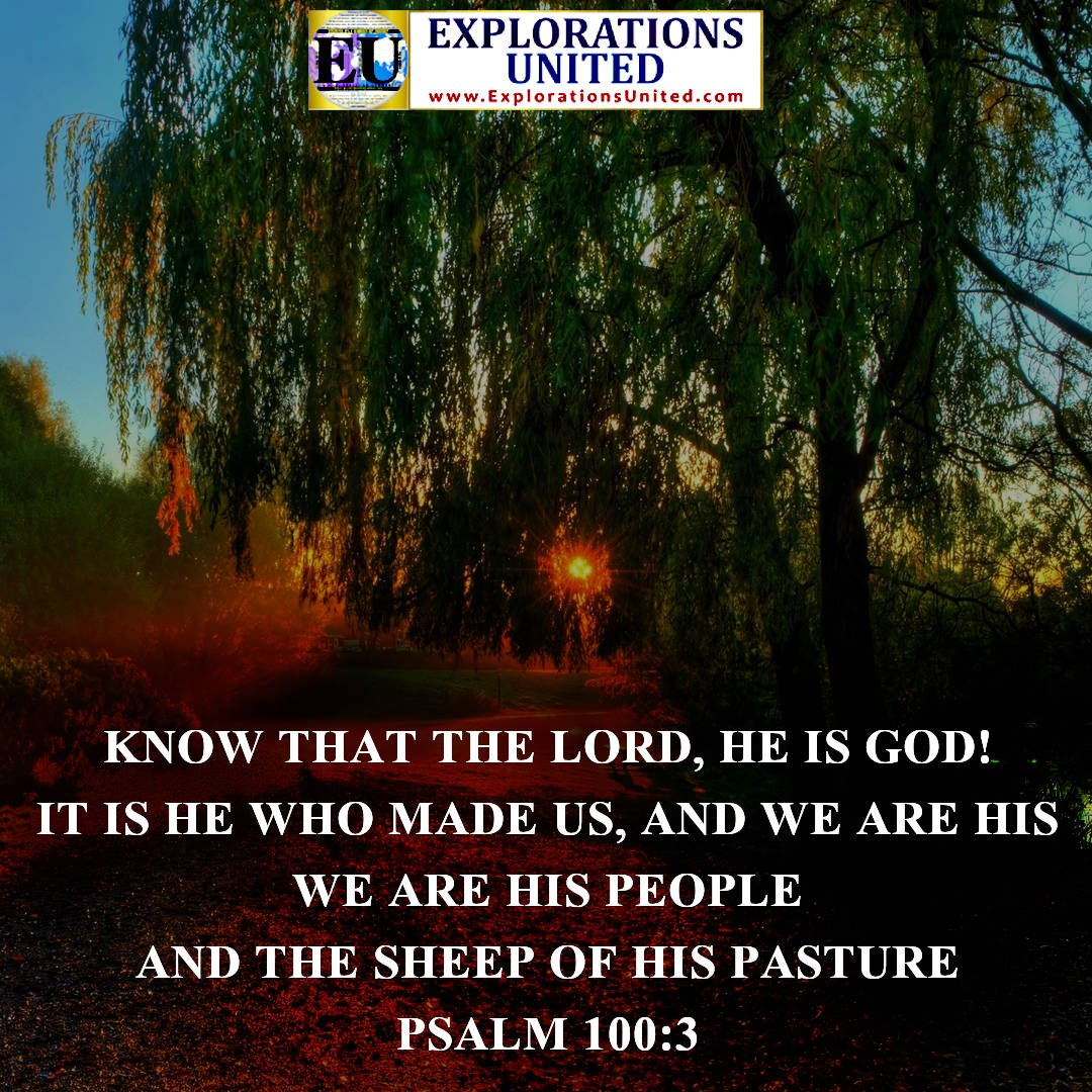 EXPLORATIONS-UNITED-PIC-Psalm-100.3-Know-that-the-Lord.-He-is-God.-It-is-He-who-made-us-and-we-are-his.-We-are-his-people-and-the-sheep-of-his-pasture