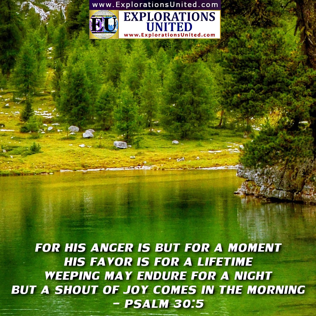EXPLORATIONS-UNITED-PIC-Psalm-30.5-For-His-anger-is-but-for-a-moment.-His-favor-is-for-a-lifetime.-Weeping-may-endure-for-a-night.-But-a-shout-of-joy