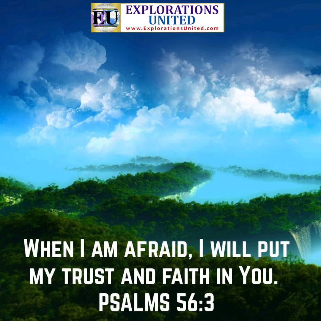 EXPLORATIONS-UNITED-PIC-Psalms-56.3-When-I-am-afraid-I-will-put-my-trust-and-faith-in-you