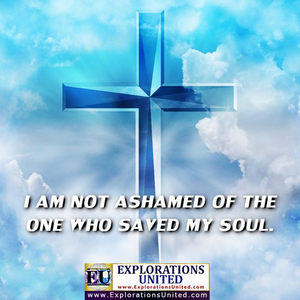 EXPLORATIONS UNITED PIC - I am not shamed of the one who saved my soul.